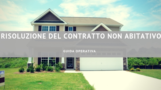 Risoluzione del contratto non abitativo - guida operativa