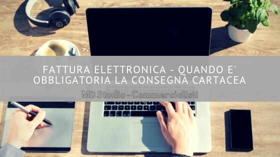 Fattura elettronica - quando è obbligatoria la consegna cartacea
